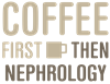 Coffee Then Nephrology Plus Size T-Shirt