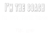 I'm the Coach, I'm right (whi