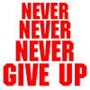 NEVER GIVE UP