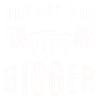 dream-big-lift-biggerW