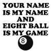 Custom Eight Ball Is My Game