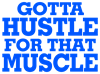 Gotta Hustle For That Muscle Blue