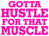 Gotta Hustle For That Muscle Pink Women's Dark T-S