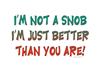 I'm not a snob...