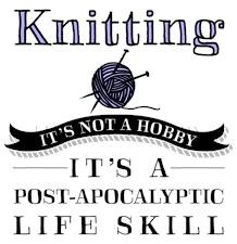 Knitting: A Post-Apocalyptic Life Skill