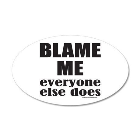 BLAME ME EVERYONE ELSE DOES 20x12 Oval Wall Decal