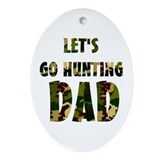 lets go hunting dad Oval Ornament