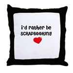 I'd Rather Be Scrapbooking Throw Pillow