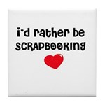 I'd Rather Be Scrapbooking Tile Coaster
