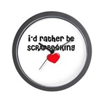 I'd Rather Be Scrapbooking Wall Clock
