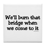 Burning Bridges Tile Coaster