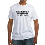 Burning Bridges Fitted T-Shirt