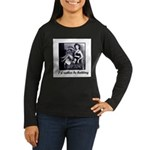 I'd Rather Be Knitting Women's Long Sleeve Dark T-