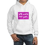 Will Work For Yarn Hooded Sweatshirt