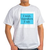 I Knit Therefore I Am Ash Grey T-Shirt