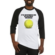 Id Rather Be Playing Tennis Baseball Jersey