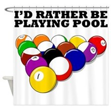 Id Rather Be Playing Pool Shower Curtain