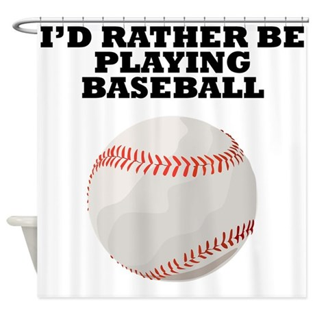 id rather be playing baseball shower curtain by