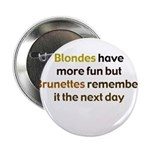 Blonde vs Brunette Button