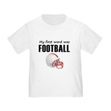 My First Word Was Football T-Shirt