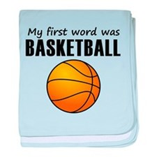 My First Word Was Basketball baby blanket