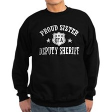 Proud Sister of a Deputy Sheriff Sweatshirt