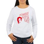 Zombie gotta eat! Women's Long Sleeve T-Shirt