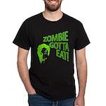 Zombie gotta eat! Dark T-Shirt