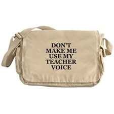 Don't Make Me Use My Teacher Voice Messenger Bag