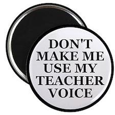 "Don't Make Me Use My Teacher Voice 2.25"" Magnet (1"