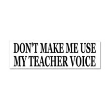 Don't Make Me Use My Teacher Voice Car Magnet 10 x