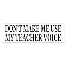 Don't Make Me Use My Teacher Voice Car Sticker