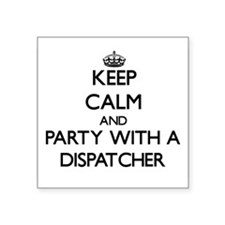 Keep Calm and Party With a Dispatcher Sticker