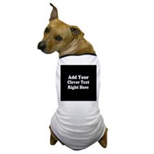 Add Text Background Black White Dog T-Shirt
