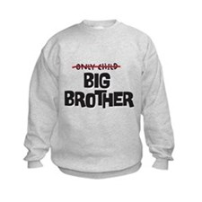 ONLY CHILD NOW BIG BROTHER Sweatshirt