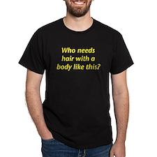 Who Needs Hair? Black T-Shirt