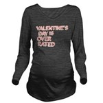 Valentines Day is Over Rated Long Sleeve Maternity