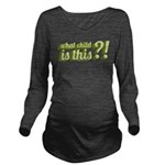 What Child Green Long Sleeve Maternity T-Shirt