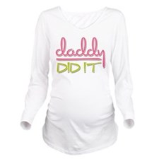 Daddy Did It Long Sleeve Maternity T-Shirt