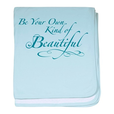 Be Your Own Kind of Beautiful baby blanket