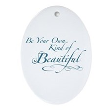 Be Your Own Kind of Beautiful Ornament (Oval)