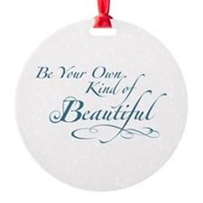 Be Your Own Kind of Beautiful Ornament