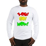 You Go Now Long Sleeve T-Shirt