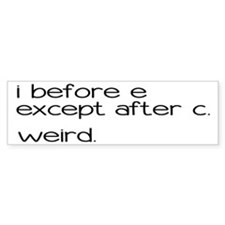 Weird Spelling Rule I Before E Bumper Stickers