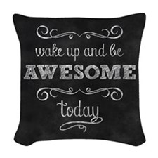 Wake Up And Be Awesome Woven Throw Pillow