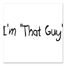 "I'm ""That Guy"" Square Car Magnet 3"" x 3"""