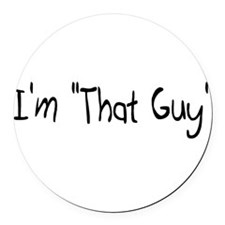 "I'm ""That Guy"" Round Car Magnet"