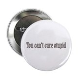 "You can't cure stupid 2.25"" Button (10 pack)"