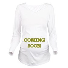 Coming Soon Long Sleeve Maternity T-Shirt