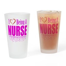 I Love Being A Nurse Drinking Glass